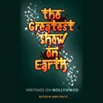 The Greatest Show on Earth: Writings on Bollywood | Jerry Pinto (editor)
