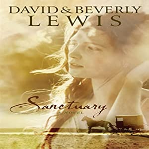Sanctuary: Amish Country Crossroads #3 | [Beverly Lewis, David Lewis]