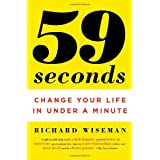 59 Seconds: Change Your Life in Under a Minute ~ Richard Wiseman