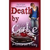 Death by Cake (Lost Secret Series Book 1) ~ Melanie Ray