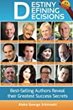 img - for Destiny Defining Decisions: Best-Selling Entrepreneurs Reveal their Greatest Success Secrets (Entrepreneur Interview Series) (Volume 1) book / textbook / text book