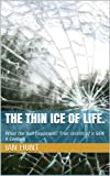 The thin ice of life. (What the Hell happened, True stories of a Gen X cowboy)