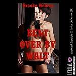 Bent over by Walt: A First Anal Sex Erotica Story   Brooke Weldon