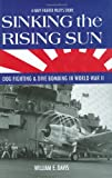 Image of Sinking the Rising Sun: Dog Fighting & Dive Bombing in World War II: A Navy Fighter Pilot's Story