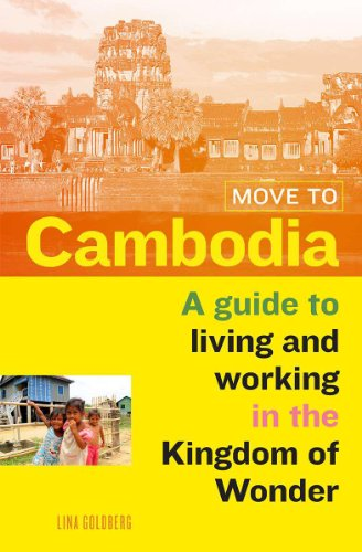 Lina Goldberg - Move to Cambodia: A guide to living and working in the Kingdom of Wonder