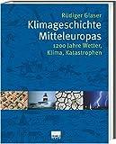 Klimageschichte Mitteleuropas. 1200 Jahre Wetter, Klima, Katastrophen