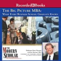 Big Picture MBA: What Every Business School Graduate Knows Lecture by Peter Navarro Narrated by Peter Navarro