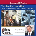 Big Picture MBA: What Every Business School Graduate Knows | Peter Navarro