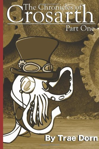The Chronicles of Crosarth Part One: A Steampunk Adventure: 1