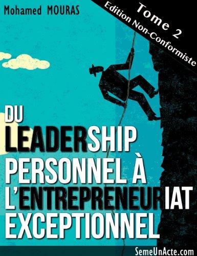 Couverture du livre Du Leadership Personnel à L'Entrepreneuriat Exceptionnel (Tome 2 - Edition Non-Conformiste)