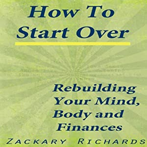 How to Start Over: Rebuild Your Mind, Body, & Finances | [Zackary Richards]