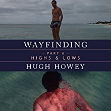 Wayfinding Part 6: Highs and Lows Audiobook by Hugh Howey Narrated by Graham Vick