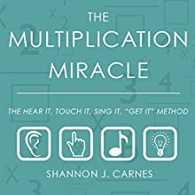 The Multiplication Miracle: The Hear It, Touch It, Sing It,