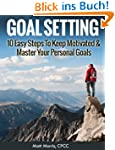 Goal Setting: 10 Easy Steps To Keep M...