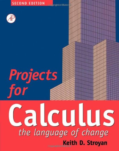 Projects for Calculus the Language of Change, Second Edition: Calculus: The Language of Change