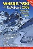 Where to Ski and Snowboard 2008