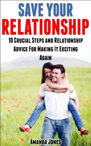 Amanda Jones - Save Your Relationship - 10 Crucial Steps and Relationship Advice for Making it Exciting Again (English Edition)