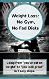 """Weight loss: No Gym, No Fad Diets: Going from """"you've put on weight"""" to """"you look great"""" in 3 easy steps."""