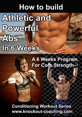 Hardcore Workouts for Abs: How to Build Athletic and Powerful Abs in 6 Weeks (Conditioning Workout Series)