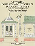 Victorian Domestic Architectural Plans and Details: 734 Scale Drawings of Doorways, Windows, Staircases, Moldings, Cornices, and Other Elements (Dover Architecture) (v. 1)
