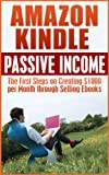 img - for Amazon Kindle Passive Income: The First Steps on Creating $1000 per Month through Selling ebooks: Amazon Kindle Passive Income Revealed (Kindle publishing, ... marketing, Kindle Marketing, Amazon Kindle) book / textbook / text book