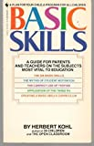 Basic Skills: A Guide for Parents & Teachers on the Subjects Most Vital to Education (0553237268) by Kohl, Herbert R.