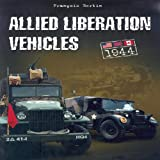 Allied Liberation Vehicles: United States, Great Britain, Canada ~ Fran�ois Bertin