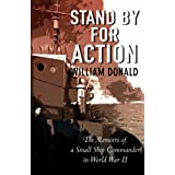 Stand by for Action: The Memoirs of a Small Ship Commander in World War IIby William Donald