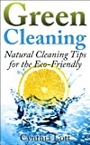 Green Cleaning: Natural Cleaning Tips for the Eco-Friendly (House Cleaning Done Right)
