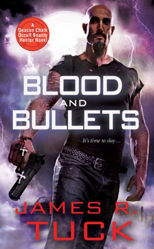 Blood and Bullets (Deacon Chalk Occult Bounty Hunter Novels)