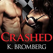 Crashed: Driven, Book 3 (       UNABRIDGED) by K. Bromberg Narrated by Tatiana Sokolov, Sean Crisden