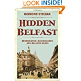Hidden Belfast: Benevolence, Blackguards and Balloon Heads (Hidden City Series)