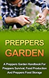 Preppers Garden: A Preppers Garden Handbook For Preppers Survival, Food Production And Preppers Food Storage (Preppers Garden Handbook, Preppers Guidebook, Preppers Pantry, Preppers Survival Pantry)