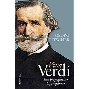 Viva Verdi: Ein biografischer Opernführer