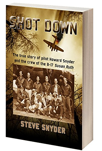 Book: SHOT DOWN - The true story of pilot Howard Snyder and the crew of the B-17 Susan Ruth by Steve Snyder