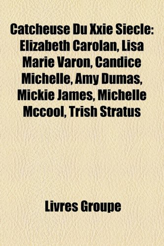 catcheuse-du-xxie-siecle-elizabeth-carolan-lisa-marie-varon-candice-michelle-amy-dumas-mickie-james-