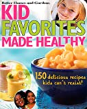 Kid Favorites Made Healthy: 150 Delicious Recipes Kids Can't Resist! (Better Homes and Gardens Cooking)