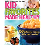 Kid Favorites Made Healthy: 150 Delicious Recipes Kids Can't Resist! (Better Homes & Gardens Cooking) ~ Better Homes and Gardens