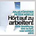 Hört auf zu arbeiten!: Eine Anstiftung, das zu tun, was wirklich zählt Hörbuch von Peter Kreuz, Anja Förster Gesprochen von: Andreas Herrler