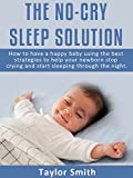 img - for The No-Cry Sleep Solution: How to Have A happy Baby Using The Best Strategies To Help Your Newborn Stop Crying And Start Sleeping Through The Night book / textbook / text book