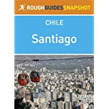 Santiago Rough Guides Snapshot Chile (includes the Cajón del Maipo, Monumento Nacional El Morado and the Parque...