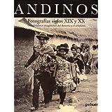 Andinos: Fotografías Siglos XIX y XX,Visualidades e Imaginarios del Desierto y El Altiplano