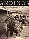 img - for Andinos: Fotograf as Siglos XIX y XX,Visualidades e Imaginarios del Desierto y El Altiplano book / textbook / text book