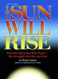 img - for Sun Will Rise: Parents Relive The War Years- The Struggle And The Survival book / textbook / text book
