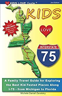 Book Cover: KIDS LOVE I-75, 2nd Edition: Your Family Travel Guide to Exploring the Best Kid-Tested Places along I-75. 400 Fun Stops & Unique Spots from Michigan to Miami