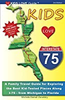 KIDS LOVE I-75, 2nd Edition: Your Family Travel Guide to Exploring the Best Kid-Tested Places along I-75. 400 Fun Stops & Unique Spots from Michigan to Miami