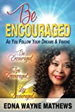 Be Encouraged: As You Follow Your Dreams & Visions