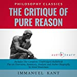 The Critique of Pure Reason by Immanuel Kant: The Complete Work Plus an Overview, Chapter by Chapter Summary and Author Biography! | Immanuel Kant,Israel Bouseman