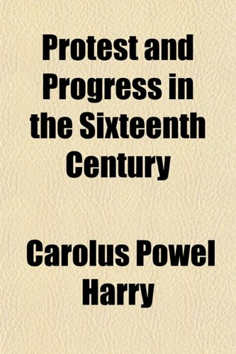 Protest and Progress in the Sixteenth Century