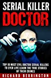 img - for Serial Killers: Top 10 Doctor Serial Killers to Ever Live and The True Stories of Their Crimes (Murderer - Criminals Crimes - True Evil - Horror Stories) book / textbook / text book